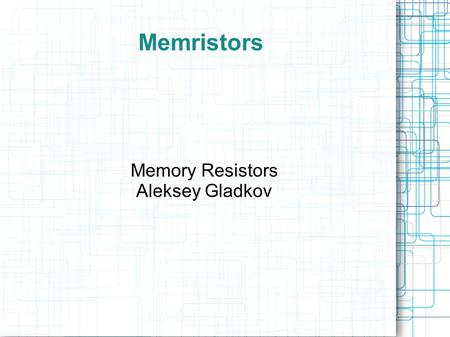 Memristors Memory Resistors Aleksey Gladkov. What are They? Memristor is a portmanteau of the words memory and resistor. Memristors themselves are passive,