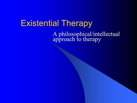 A philosophical/intellectual approach to therapy