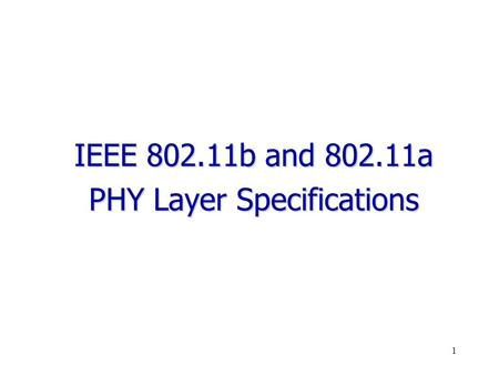 1 IEEE 802.11b and 802.11a PHY Layer Specifications.