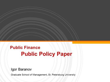 Public Finance Public Policy Paper Igor Baranov Graduate School of Management, St. Petersburg University.