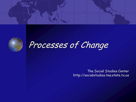Processes of Change The Social Studies Center