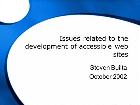 Issues related to the development of accessible web sites Steven Builta October 2002.