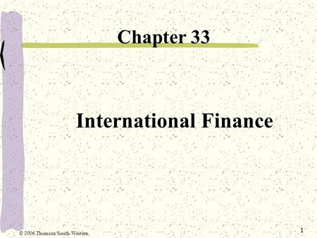 1 International Finance Chapter 33 © 2006 Thomson/South-Western.