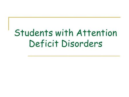 "Students with Attention Deficit Disorders. Students with ADHD may be serviced under IDEA Under ""other health impairment"" having limited strength, vitality."