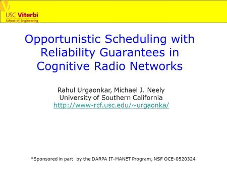 *Sponsored in part by the DARPA IT-MANET Program, NSF OCE-0520324 Opportunistic Scheduling with Reliability Guarantees in Cognitive Radio Networks Rahul.