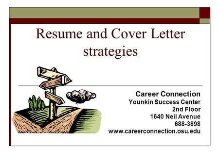 Resume and Cover Letter strategies Career Connection Younkin Success Center 2nd Floor 1640 Neil Avenue 688-3898 www.careerconnection.osu.edu.