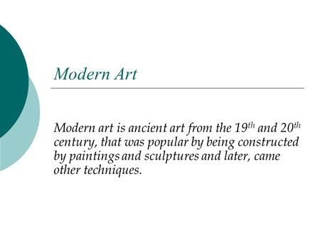 Modern Art Modern art is ancient art from the 19 th and 20 th century, that was popular by being constructed by paintings and sculptures and later, came.