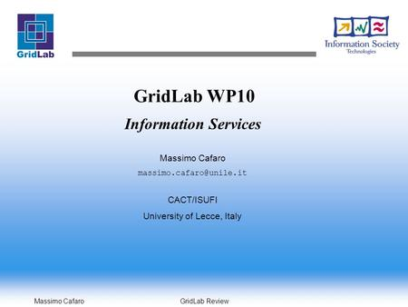 Massimo Cafaro GridLab Review GridLab WP10 Information Services Massimo Cafaro CACT/ISUFI University of Lecce, Italy.