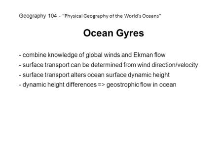 Ocean Gyres - combine knowledge of global winds and Ekman flow - surface transport can be determined from wind direction/velocity - surface transport alters.