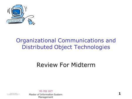 95-702 OCT 1 Master of Information System Management Organizational Communications and Distributed Object Technologies Review For Midterm.