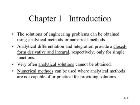 Chapter 1 Introduction The solutions of engineering problems can be obtained using analytical methods or numerical methods. Analytical differentiation.
