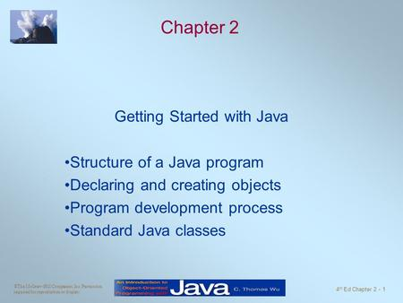 ©The McGraw-Hill Companies, Inc. Permission required for reproduction or display. 4 th Ed Chapter 2 - 1 Chapter 2 Getting Started with Java Structure of.