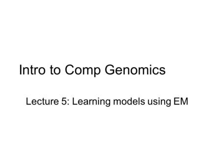 Lecture 5: Learning models using EM