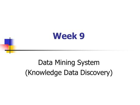 Week 9 Data Mining System (Knowledge Data Discovery)