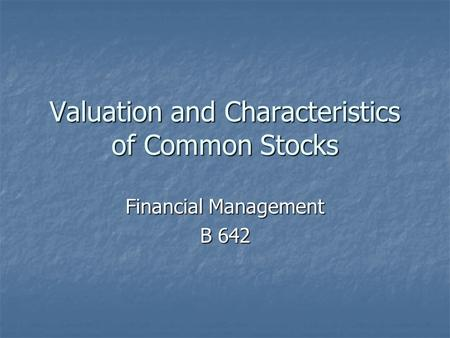 Valuation and Characteristics of Common Stocks Financial Management B 642.
