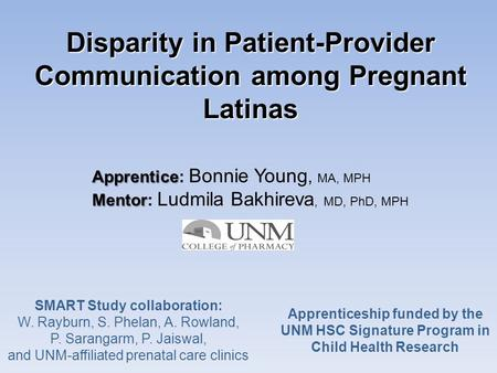 Disparity in Patient-Provider Communication among Pregnant Latinas Apprentice Apprentice: Bonnie Young, MA, MPH Mentor Mentor: Ludmila Bakhireva, MD, PhD,