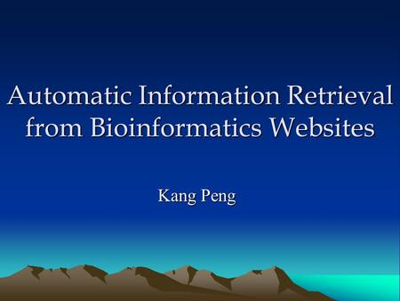 Automatic Information Retrieval from Bioinformatics Websites Kang Peng.