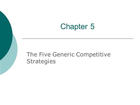 Chapter 5 The Five Generic Competitive Strategies.