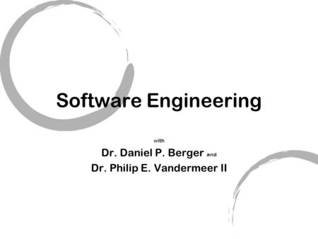 Software Engineering with Dr. Daniel P. Berger and Dr. Philip E. Vandermeer II.