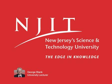 George Blank University Lecturer. Creating A Web Site at NJIT Professor Blank.