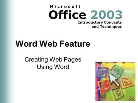 Office 2003 Introductory Concepts and Techniques M i c r o s o f t Word Web Feature Creating Web Pages Using Word.