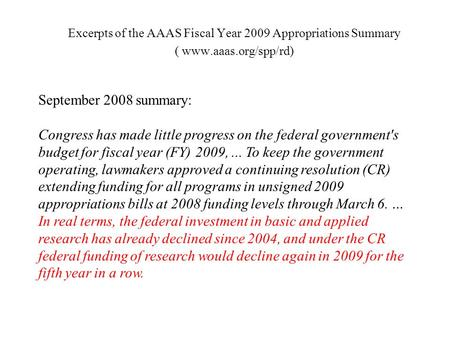 Excerpts of the AAAS Fiscal Year 2009 Appropriations Summary ( www.aaas.org/spp/rd) September 2008 summary: Congress has made little progress on the federal.