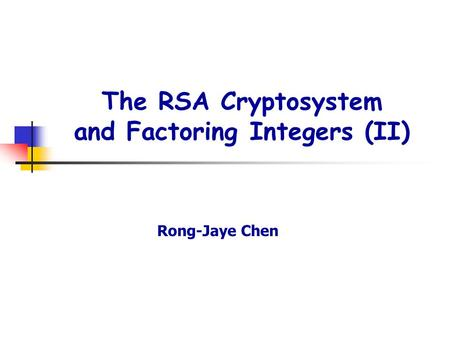 The RSA Cryptosystem and Factoring Integers (II) Rong-Jaye Chen.