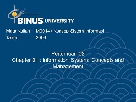 Pertemuan 02 Chapter 01 : Information System: Concepts and Management