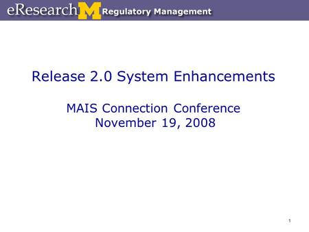1 Release 2.0 System Enhancements MAIS Connection Conference November 19, 2008.
