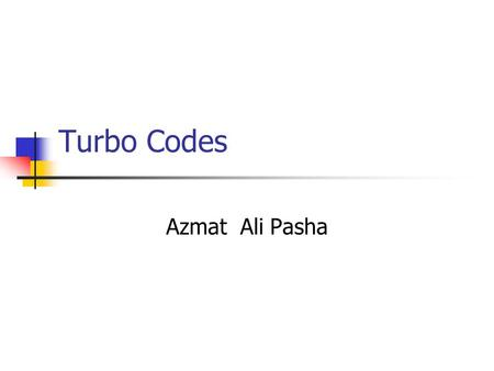 Turbo Codes Azmat Ali Pasha.