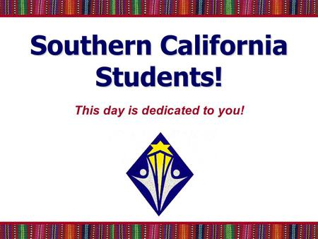 Southern California Students! This day is dedicated to you!