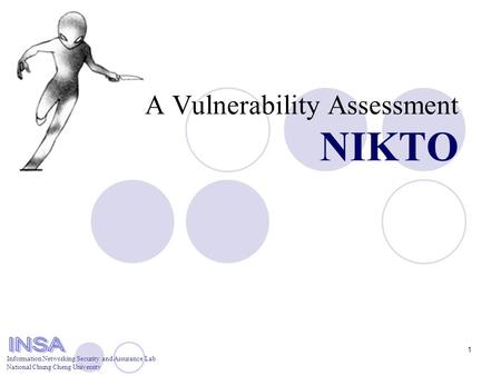 Information Networking Security and Assurance Lab National Chung Cheng University 1 A Vulnerability Assessment NIKTO.