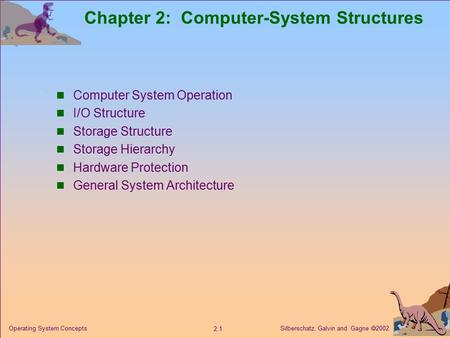 Silberschatz, Galvin and Gagne  2002 2.1 Operating System Concepts Chapter 2: Computer-System Structures Computer System Operation I/O Structure Storage.