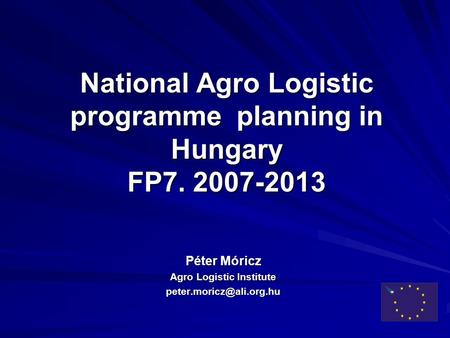 National Agro Logistic programme planning in Hungary FP7. 2007-2013 Péter Móricz Agro Logistic Institute