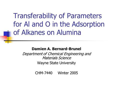 Transferability of Parameters for Al and O in the Adsorption of Alkanes on Alumina Damien A. Bernard-Brunel Department of Chemical Engineering and Materials.