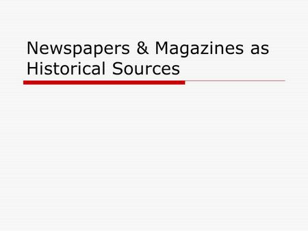 Newspapers & Magazines as Historical Sources. What is a primary source?