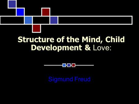 Structure of the Mind, Child Development & Love: