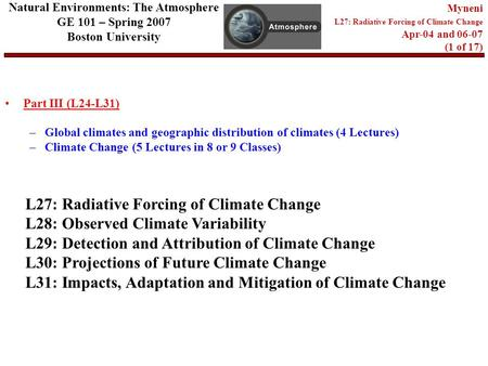 Natural Environments: The Atmosphere GE 101 – Spring 2007 Boston University Myneni L27: Radiative Forcing of Climate Change Apr-04 and 06-07 (1 of 17)