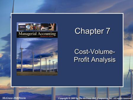 Copyright © 2009 by The McGraw-Hill Companies, Inc. All rights reserved. McGraw-Hill/Irwin Chapter 7 Cost-Volume- Profit Analysis.