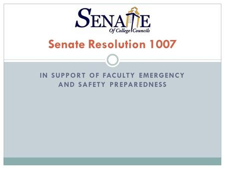 IN SUPPORT OF FACULTY EMERGENCY AND SAFETY PREPAREDNESS Senate Resolution 1007.