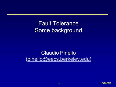 1 DRAFTS Fault Tolerance Some background Claudio Pinello