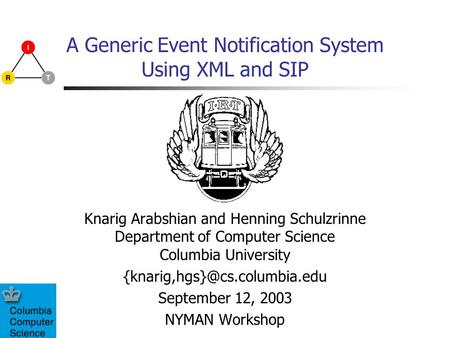 A Generic Event Notification System Using XML and SIP Knarig Arabshian and Henning Schulzrinne Department of Computer Science Columbia University