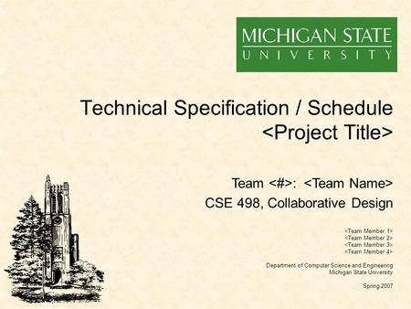 Technical Specification / Schedule Department of Computer Science and Engineering Michigan State University Spring 2007 Team : CSE 498, Collaborative Design.