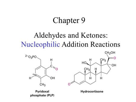 Chapter 9 Aldehydes and Ketones: Nucleophilic Addition Reactions.
