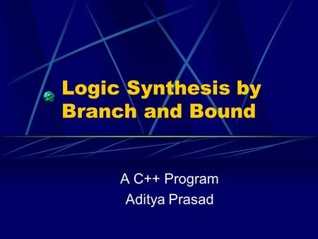 Logic Synthesis by Branch and Bound A C++ Program Aditya Prasad.