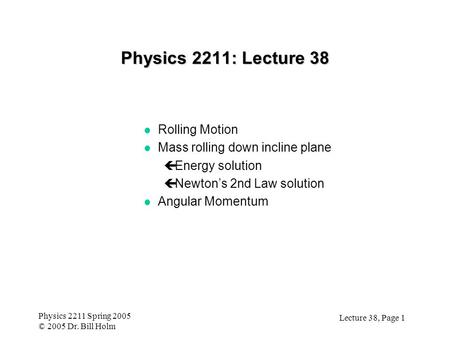 Physics 2211: Lecture 38 Rolling Motion