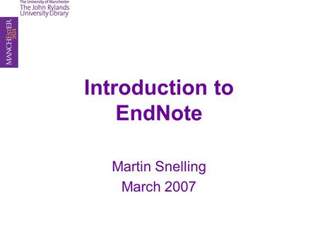 Introduction to EndNote Martin Snelling March 2007.