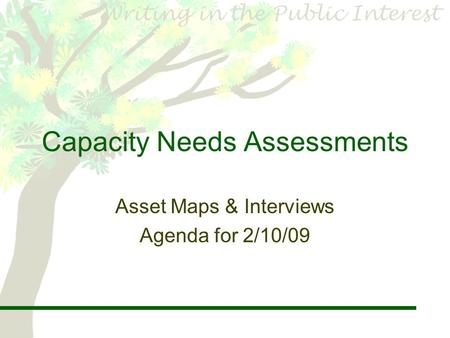 Capacity Needs Assessments Asset Maps & Interviews Agenda for 2/10/09.