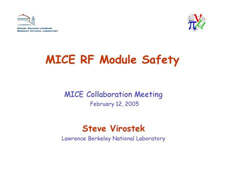 MICE RF Module Safety Steve Virostek Lawrence Berkeley National Laboratory MICE Collaboration Meeting February 12, 2005.