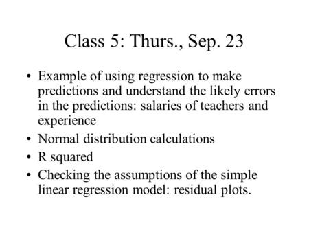 Class 5: Thurs., Sep. 23 Example of using regression to make predictions and understand the likely errors in the predictions: salaries of teachers and.